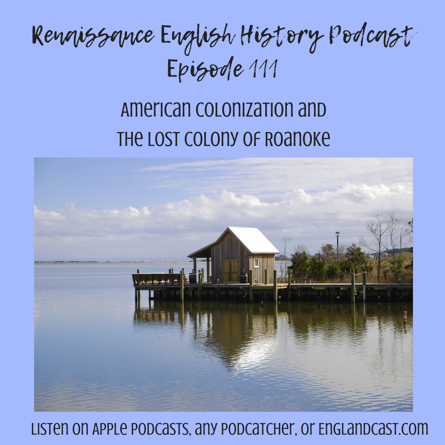 Episode 111: Early American Exploration, and the Lost Colony of Roanoke
