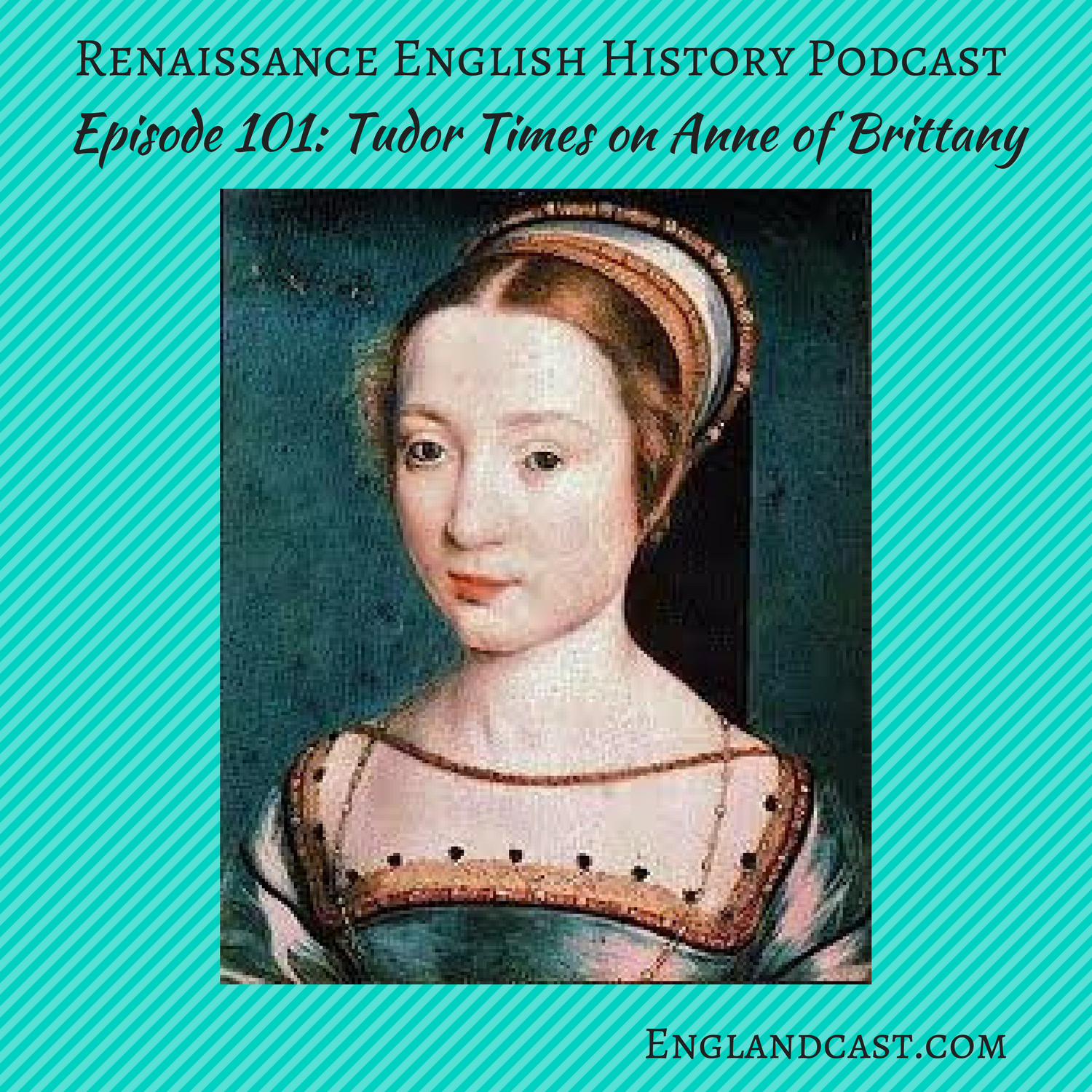 Episode 101: Tudor Times on Anne of Brittany