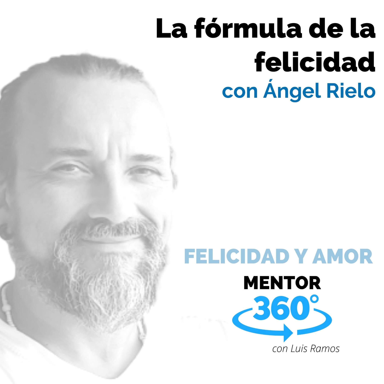 La fórmula de la felicidad, con Ángel Rielo - FELICIDAD Y AMOR - MENTOR360