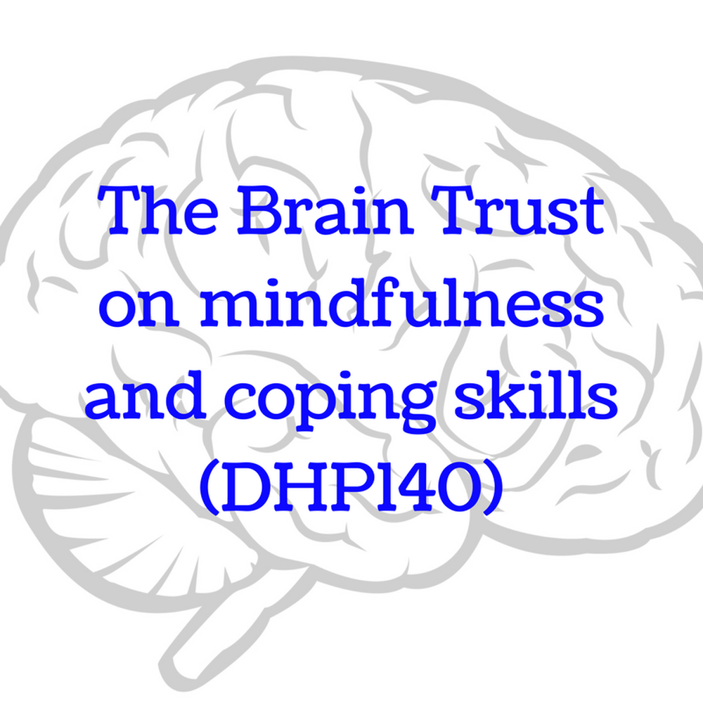 The Brain Trust on mindfulness and coping skills (DHP146