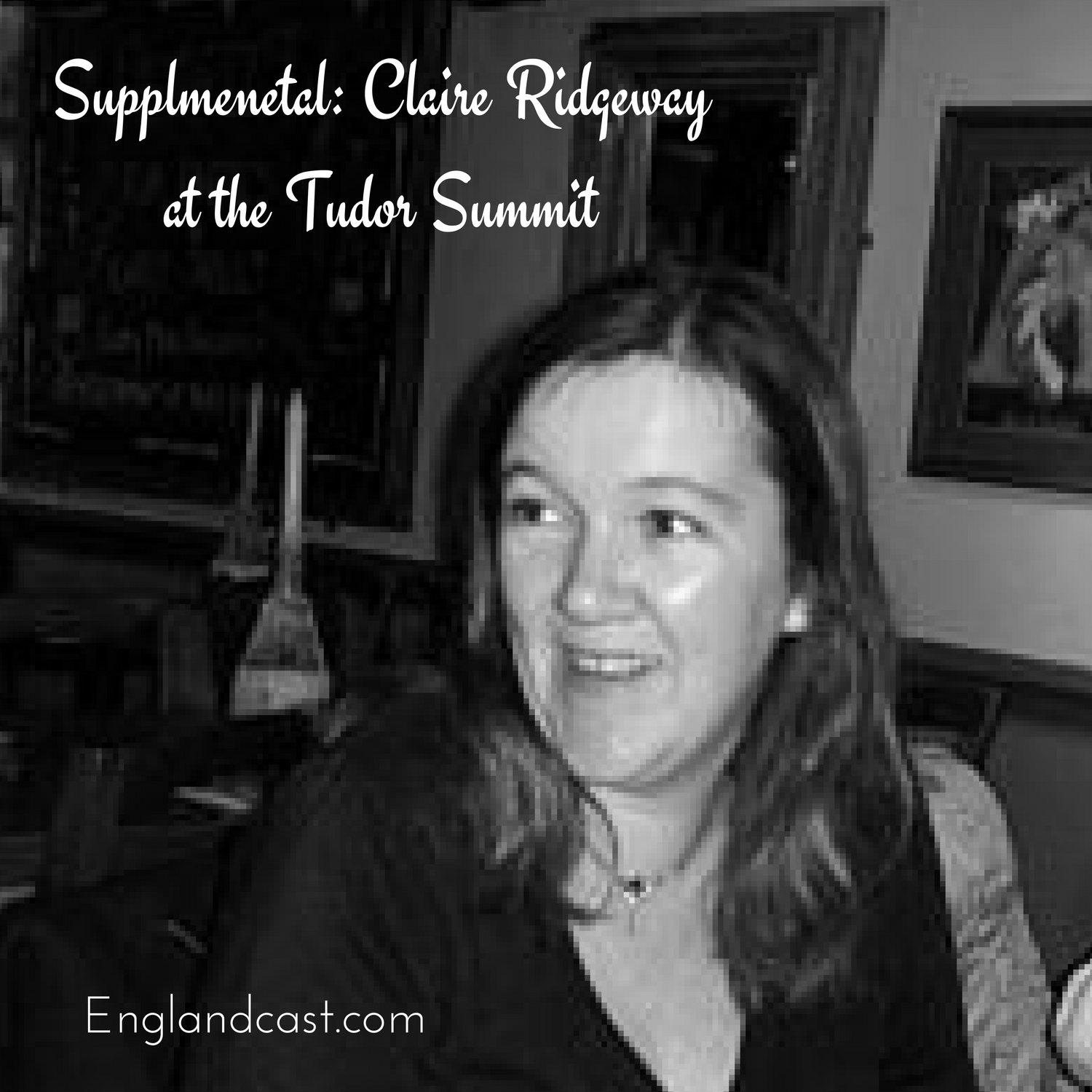 Supplemental: Claire Ridgway at the Tudor Summit