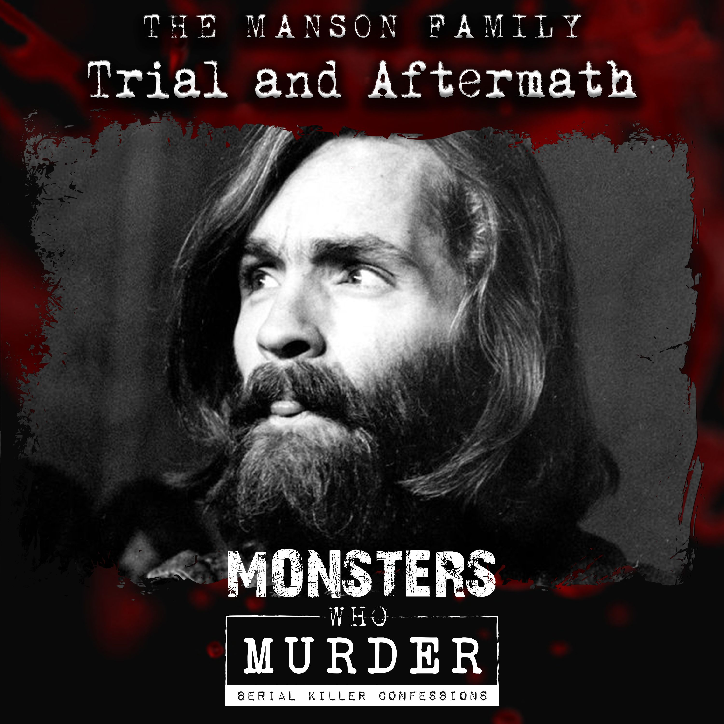 "S05E10 Charles Manson - Trial & Aftermath PLUS Kathleen Folbigg, ""Toy Box"" killer, Suspected NSW Serial Killer & Candian killers on the run"