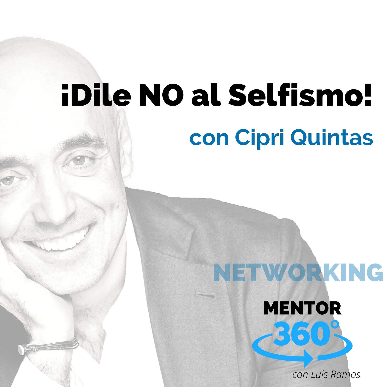 Dile NO al Selfismo! con Cipri Quintas - NETWORKING - MENTOR360