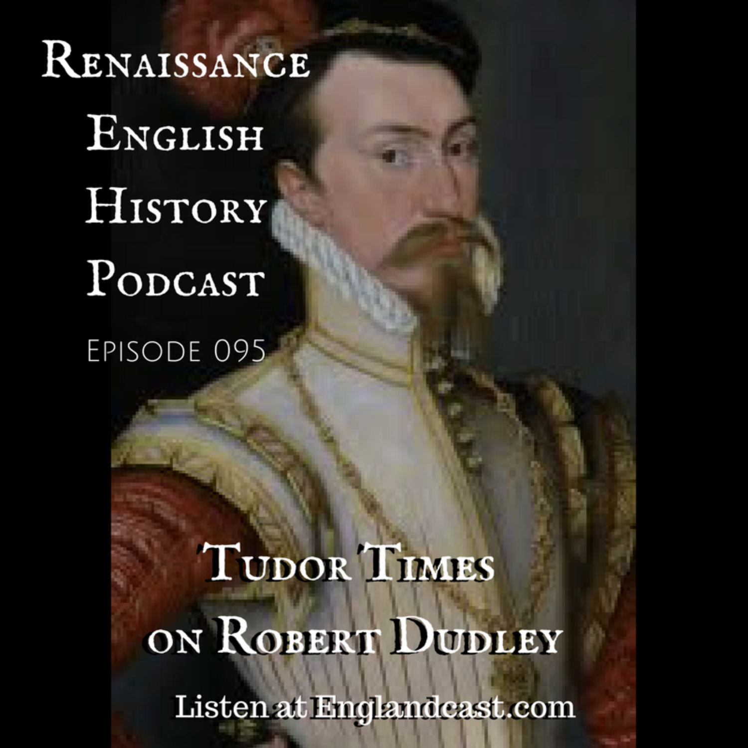 Episode 095: Tudor Times on Robert Dudley
