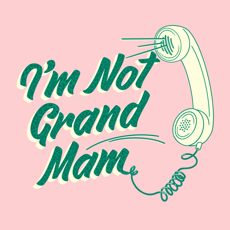 Ep 35 - I'm Not Grand Mam