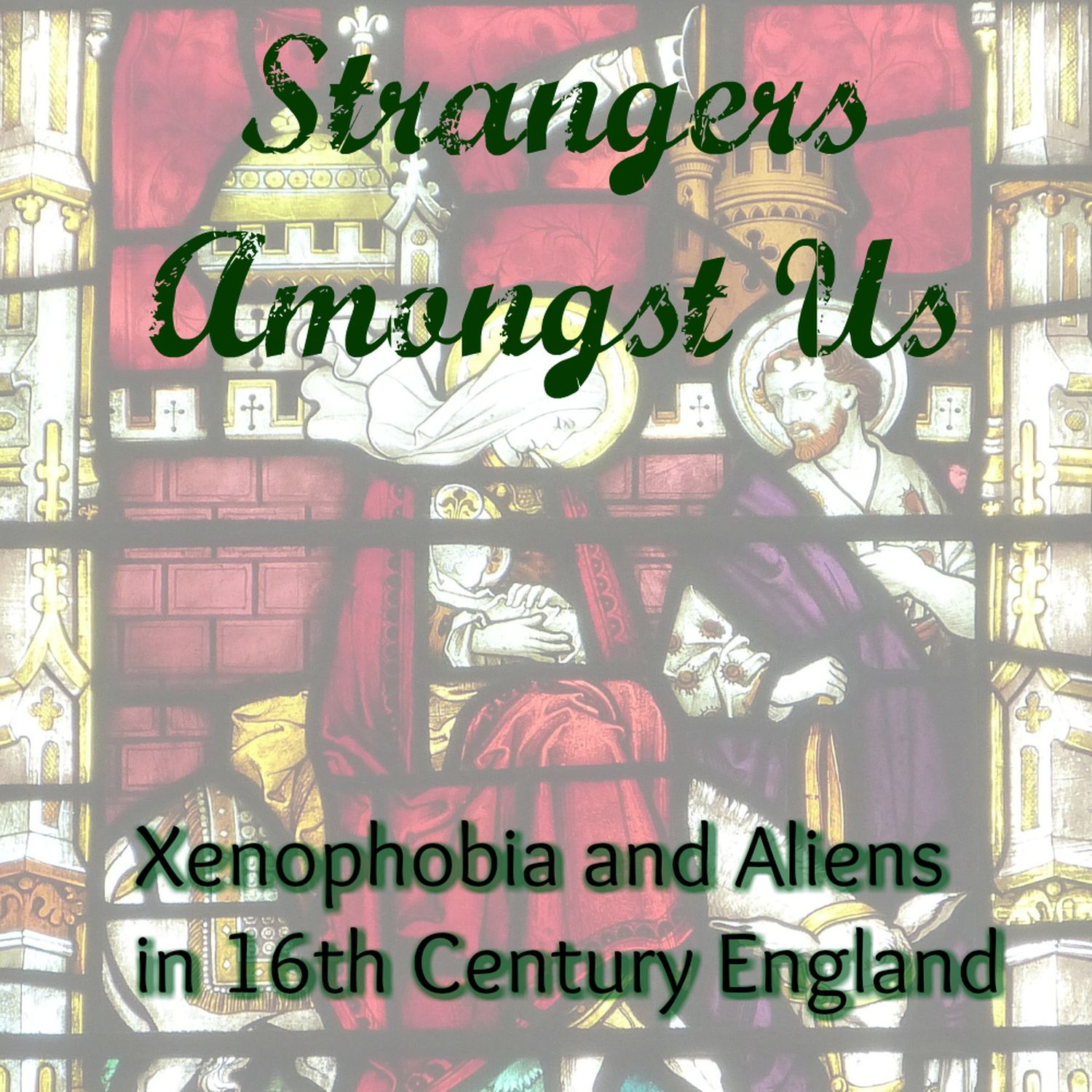 Episode 058: Strangers Amongst Us: Aliens and Xenophobia in Elizabethan England
