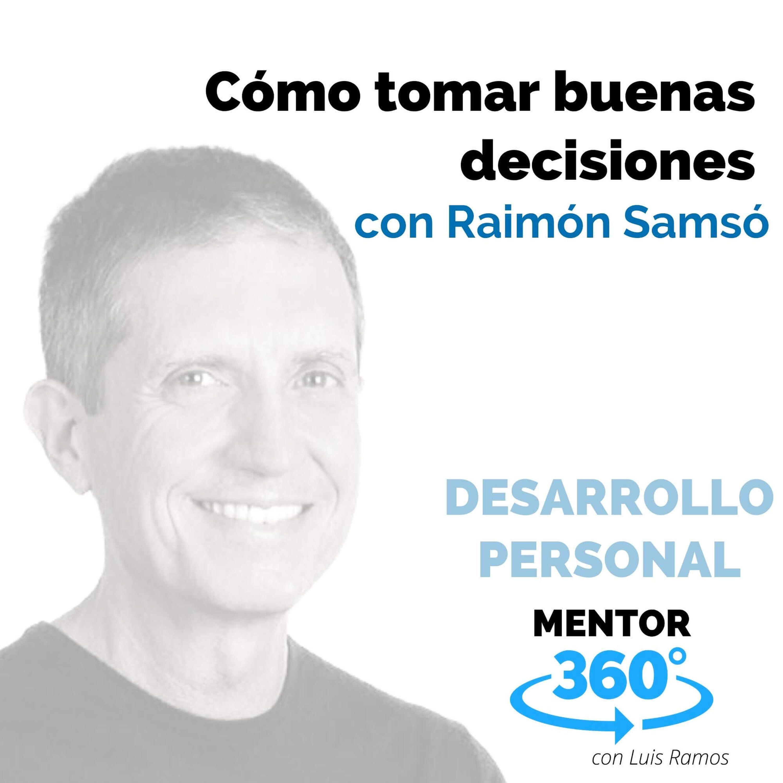 Cómo tomar buenas decisiones, con Raimón Samsó - DESARROLLO PERSONAL - MENTOR360