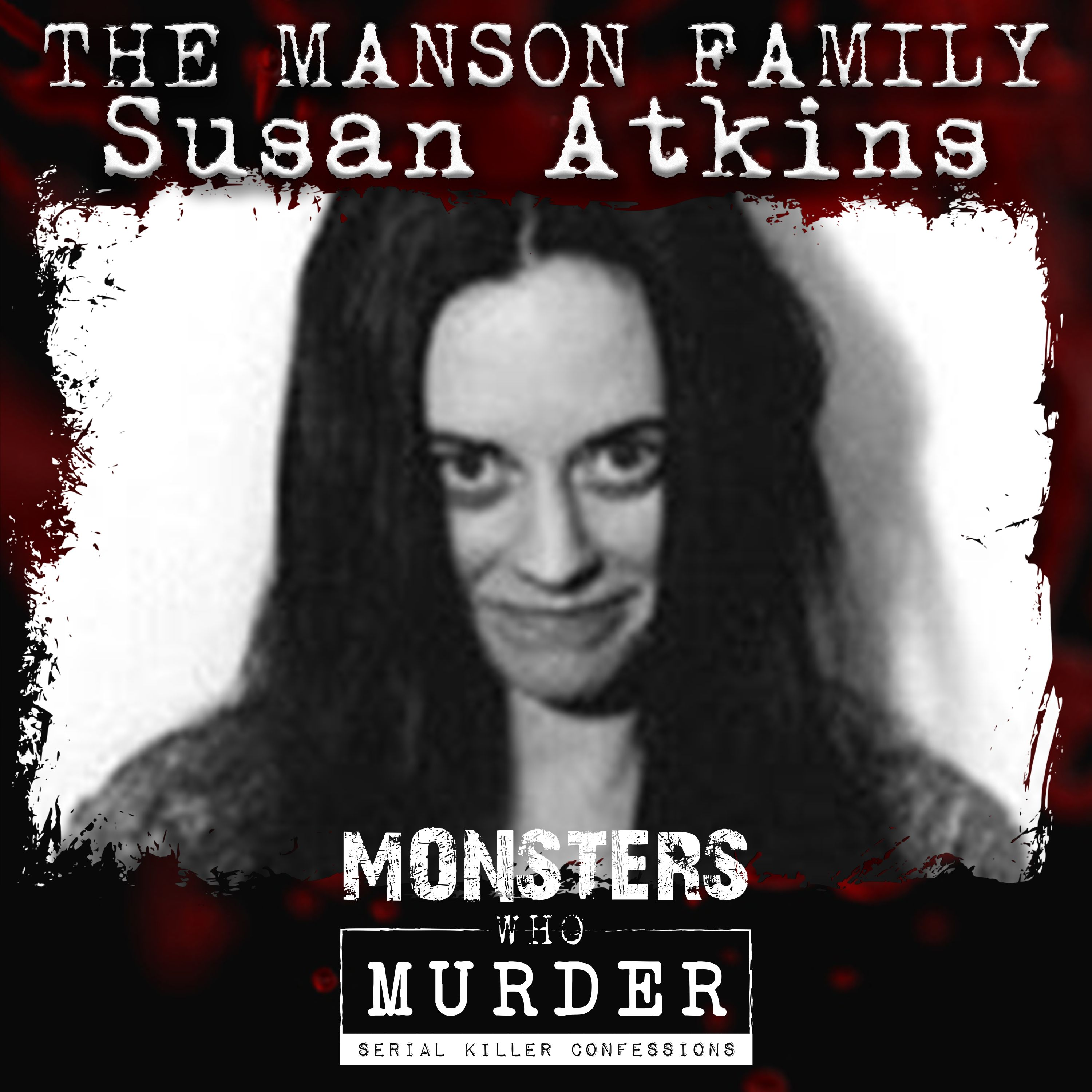 S05E03 The Manson Family - Susan Atkins PLUS Bobby Joe Long execution, Britain's youngest serial killer & Japan's 'Black Widow'