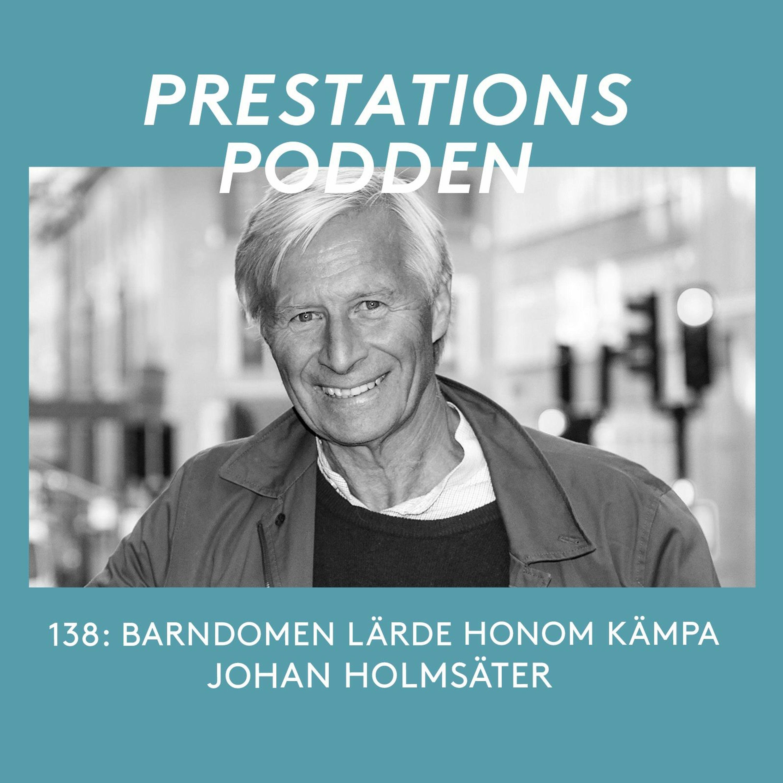 138 Johan Holmsäter: Barndomen lärde honom kämpa