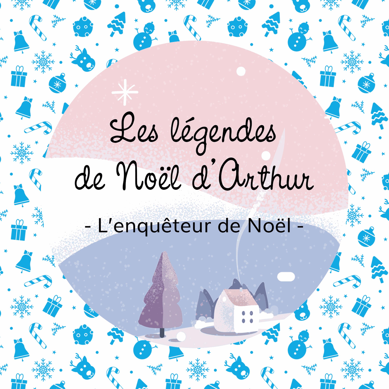 L'enquêteur de Noël 🔍 - les légendes de Noël d'Arthur