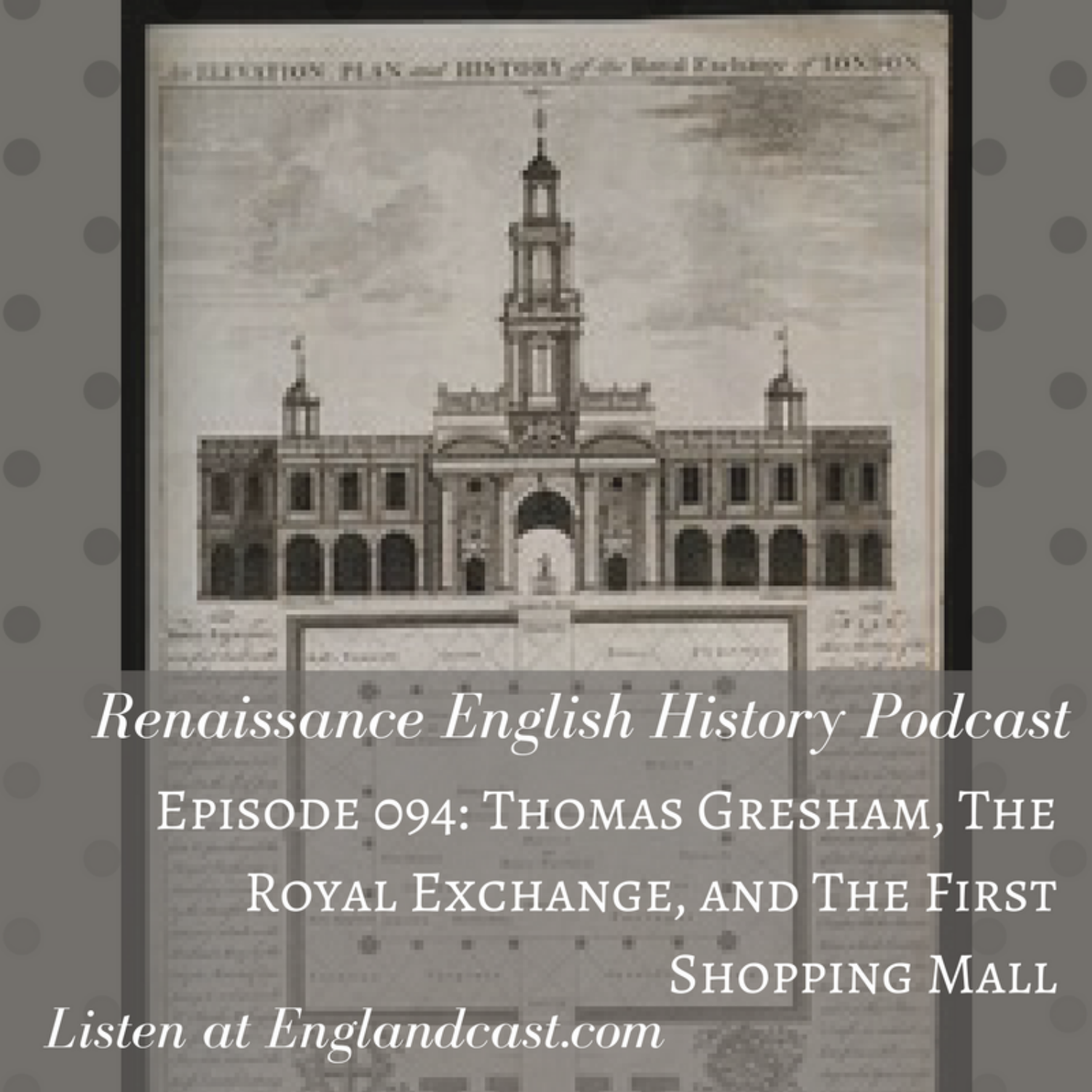 Episode 094: Thomas Gresham, and the Royal Exchange: England's First Shopping Mall