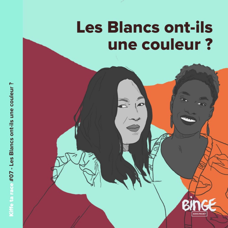 #07 - Les Blancs ont-ils une couleur ?