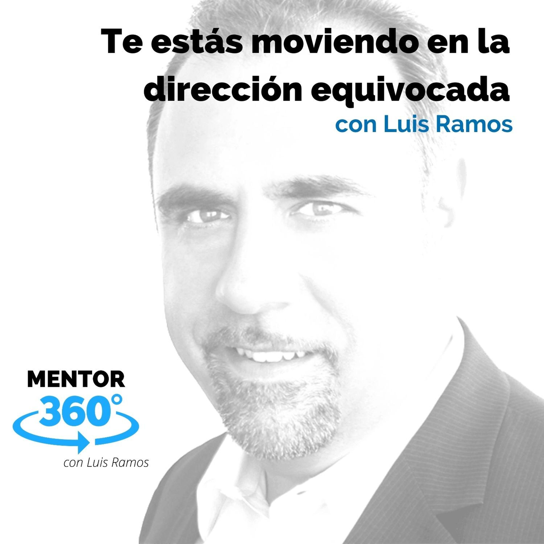 Te estás moviendo en la dirección equivocada, con Luis Ramos - MENTOR360