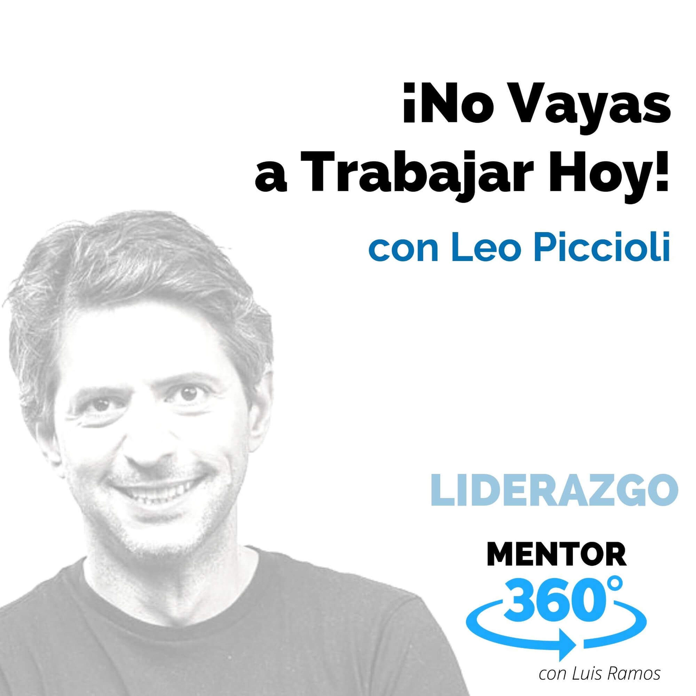 No Vayas a Trabajar Hoy, con Leo Piccioli - LIDERAZGO - MENTOR360