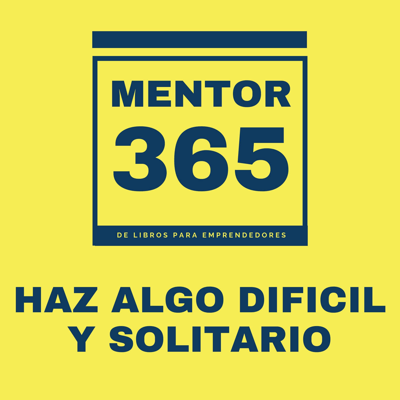 Haz algo dificil y solitario - MENTOR365