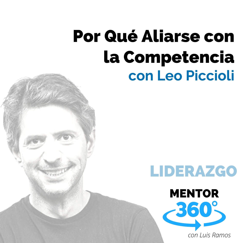Por qué aliarse con la competencia, con Leo Piccioli - LIDERAZGO - MENTOR360