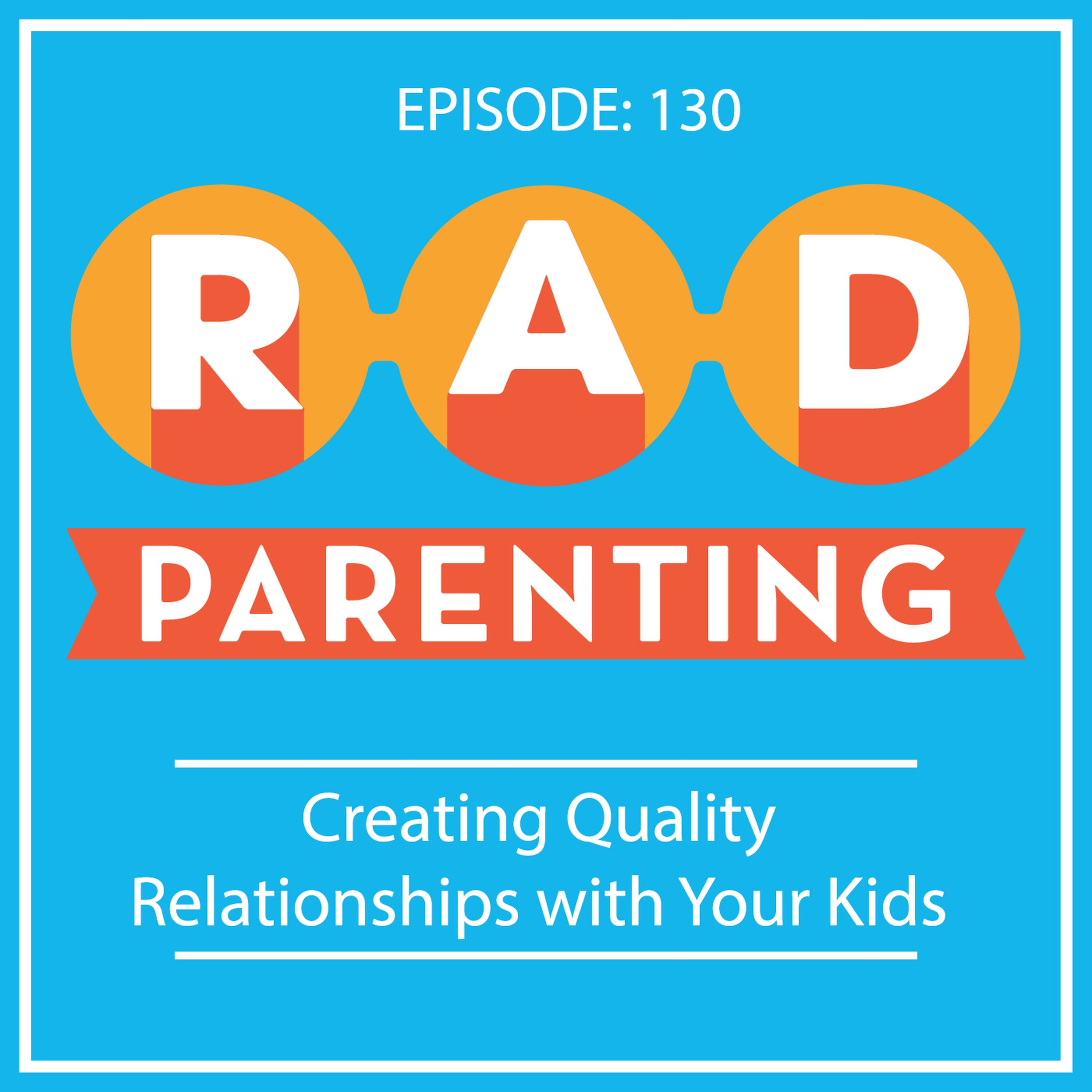 Creating Quality Relationships with Your Kids