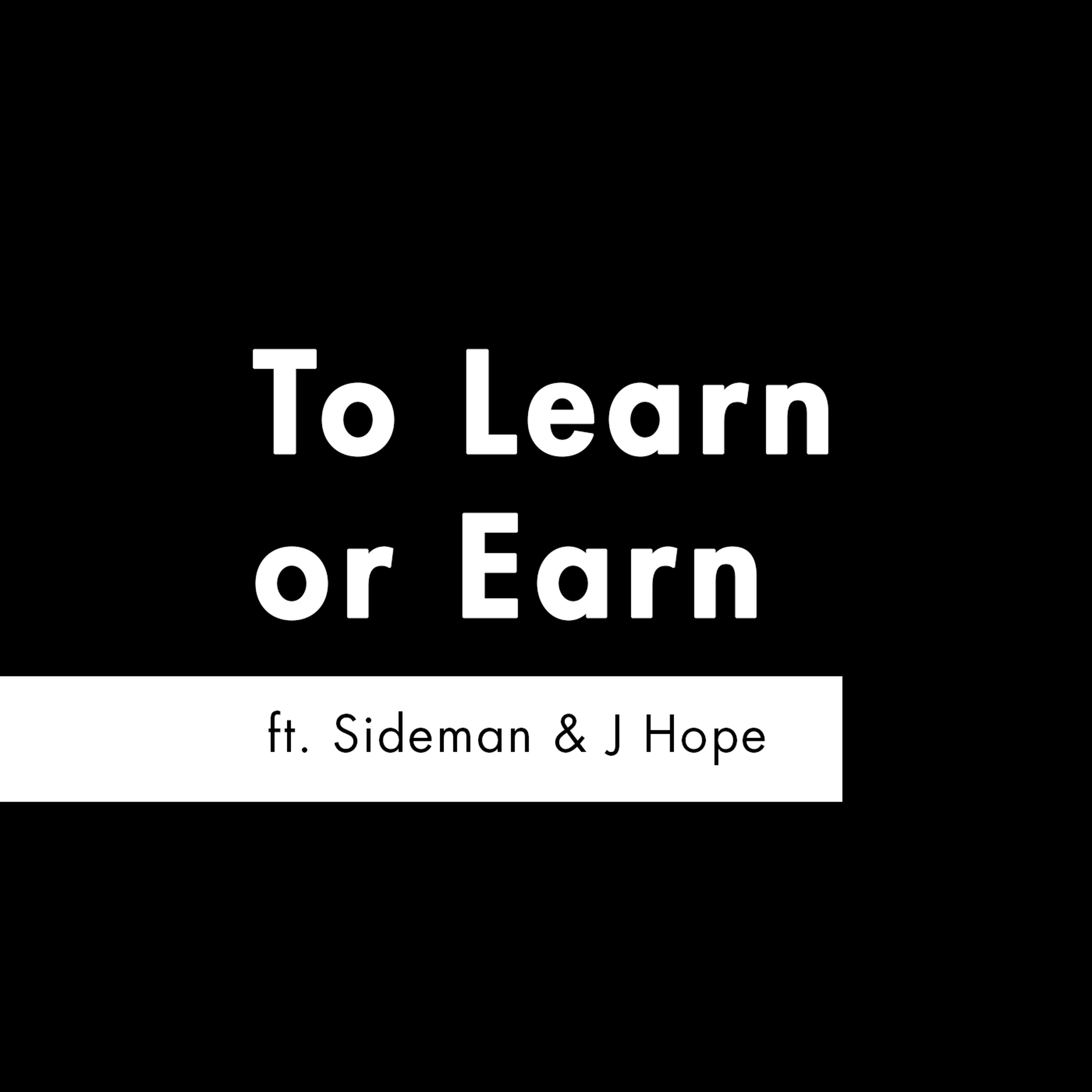 S2 E1 - 'To Learn or Earn' feat. Sideman & J Hope