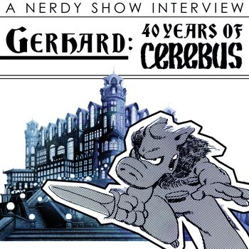 Nerdy Show Interview: 40 Years of Cerebus the Aardvark with