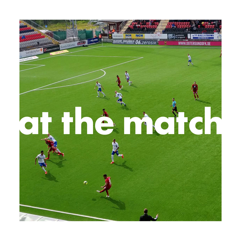 At The Match Summer Series Ep6: Östersunds 2-1 Norrköping