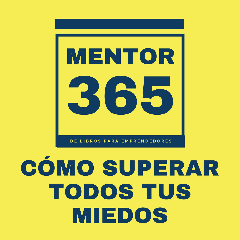Cómo superar todos tus miedos - MENTOR365