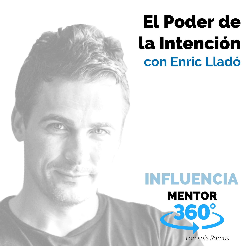 El Poder de la Intención, con Enric Lladó - INFLUENCIA - MENTOR360