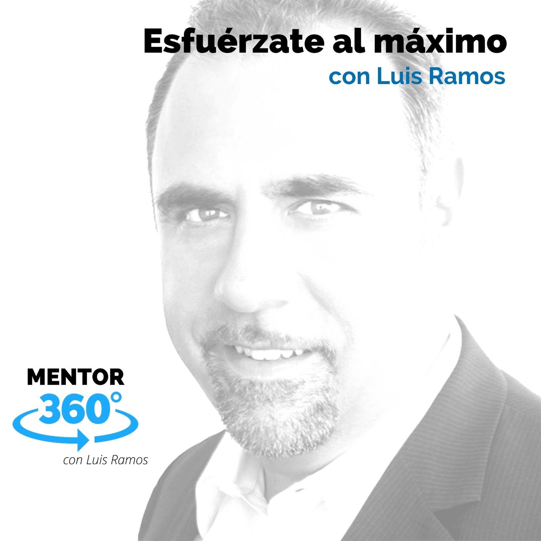 Esfuérzate al máximo, con Luis Ramos - MENTOR360