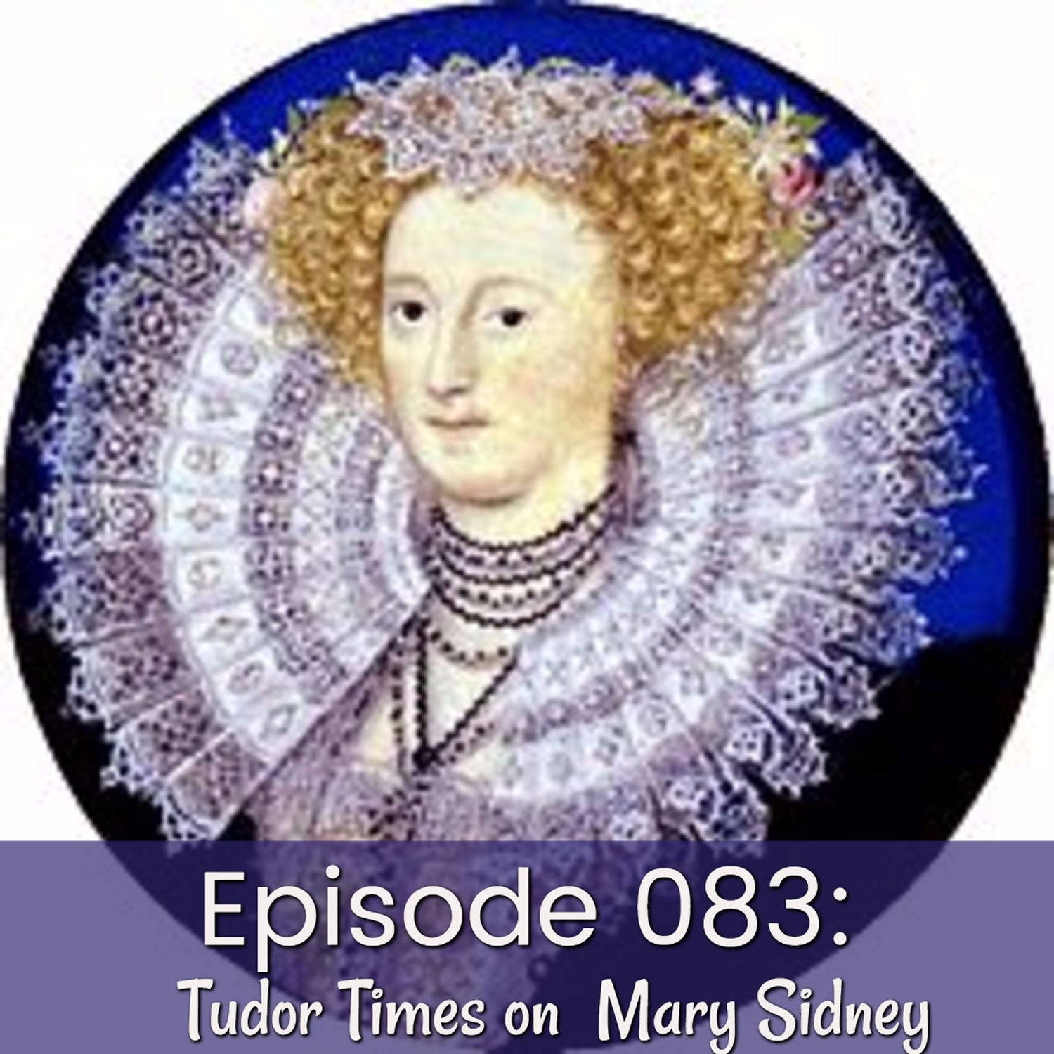 Episode 083: Tudor Times on Mary Sidney