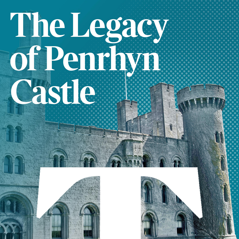 The legacy of Penrhyn Castle (Pt 2)
