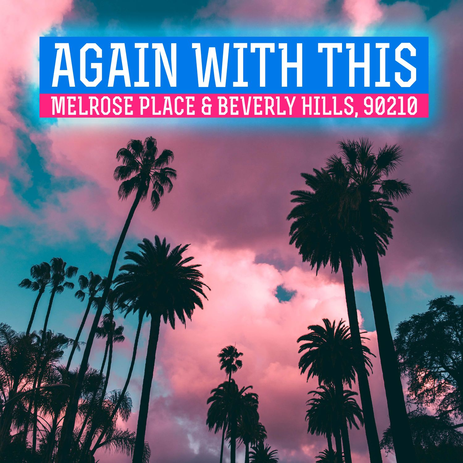 Again With This: Beverly Hills, 90210 & Melrose Place | Podbay