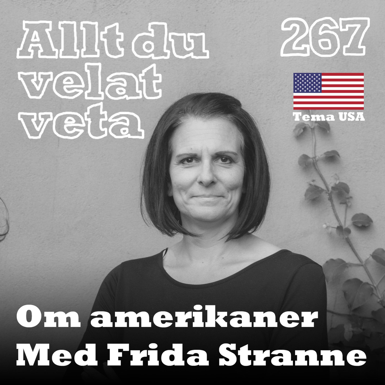 267 Om amerikaner med Frida Stranne