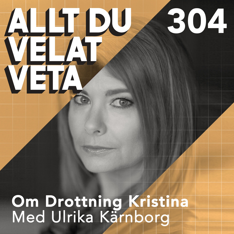 304 Om Drottning Kristina med Ulrika Kärnborg