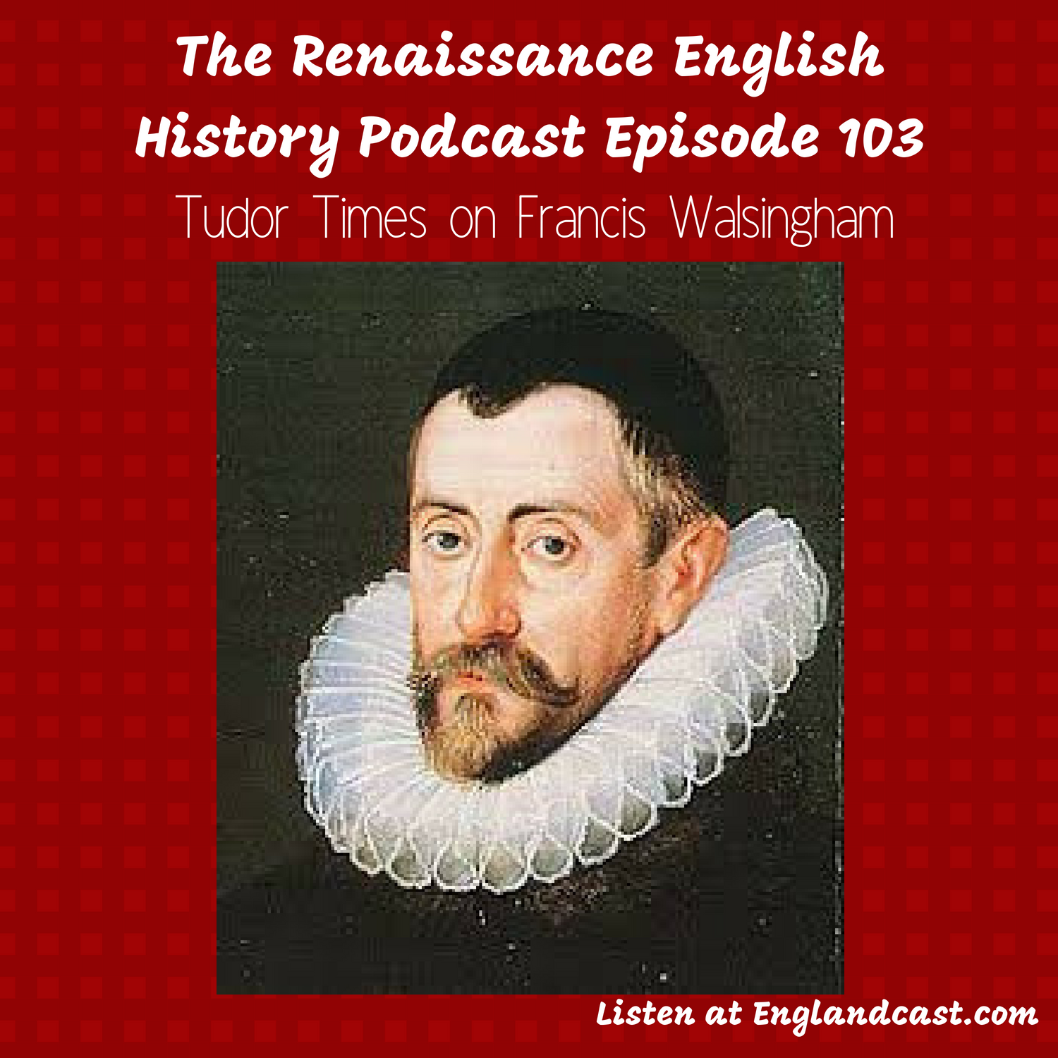 Episode 103: Tudor Times on Francis Walsingham