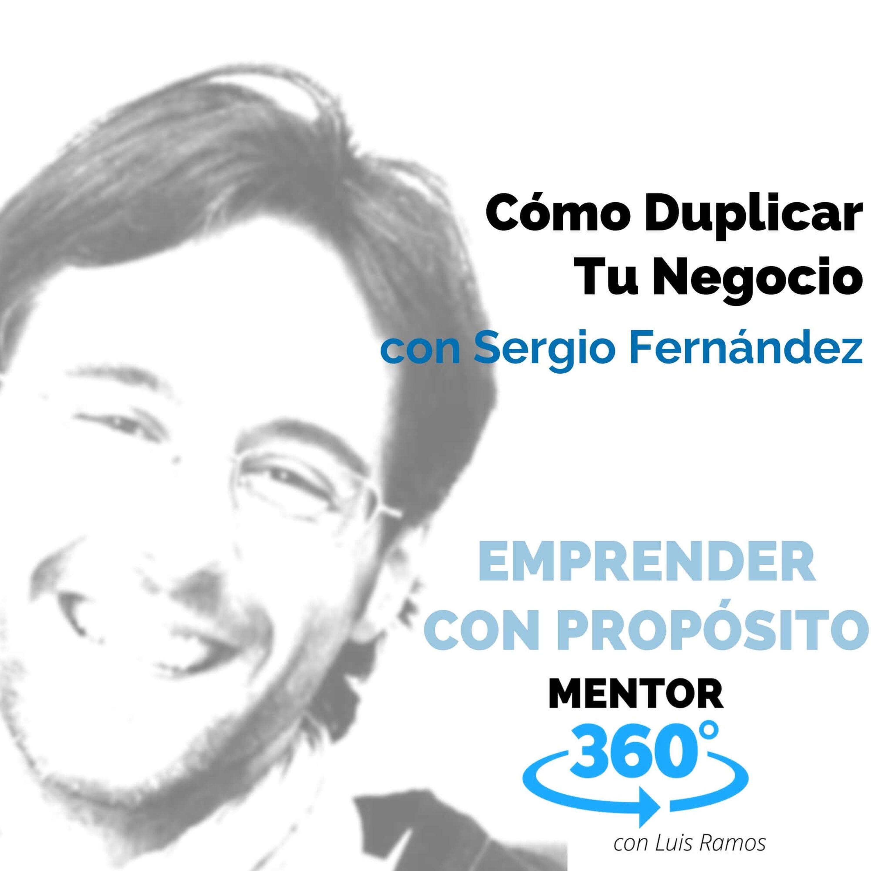 Cómo Duplicar Tu Negocio, con Sergio Fernández - EMPRENDER CON PROPÓSITO - MENTOR360