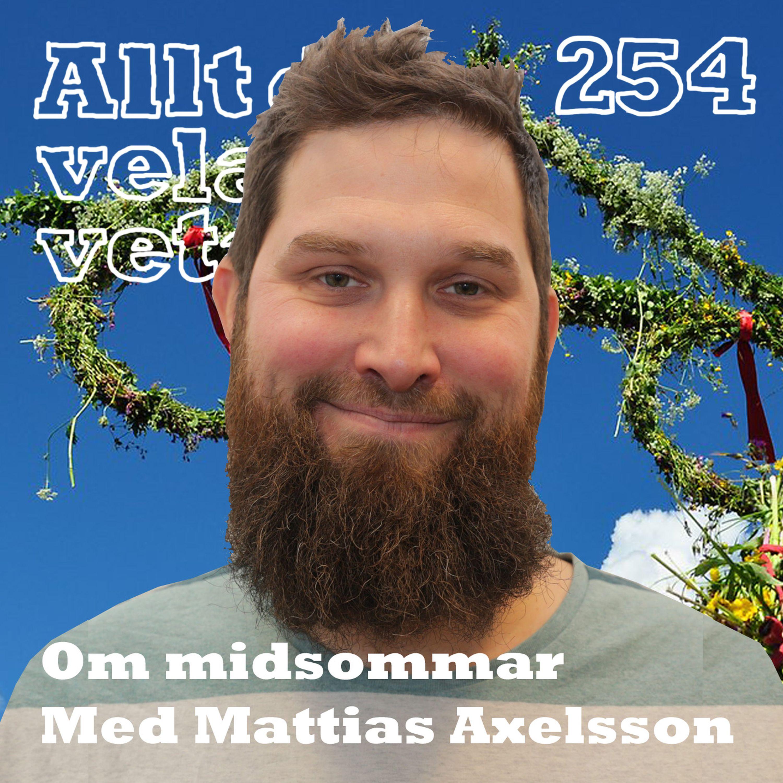 254 Om midsommar med Mattias Axelsson