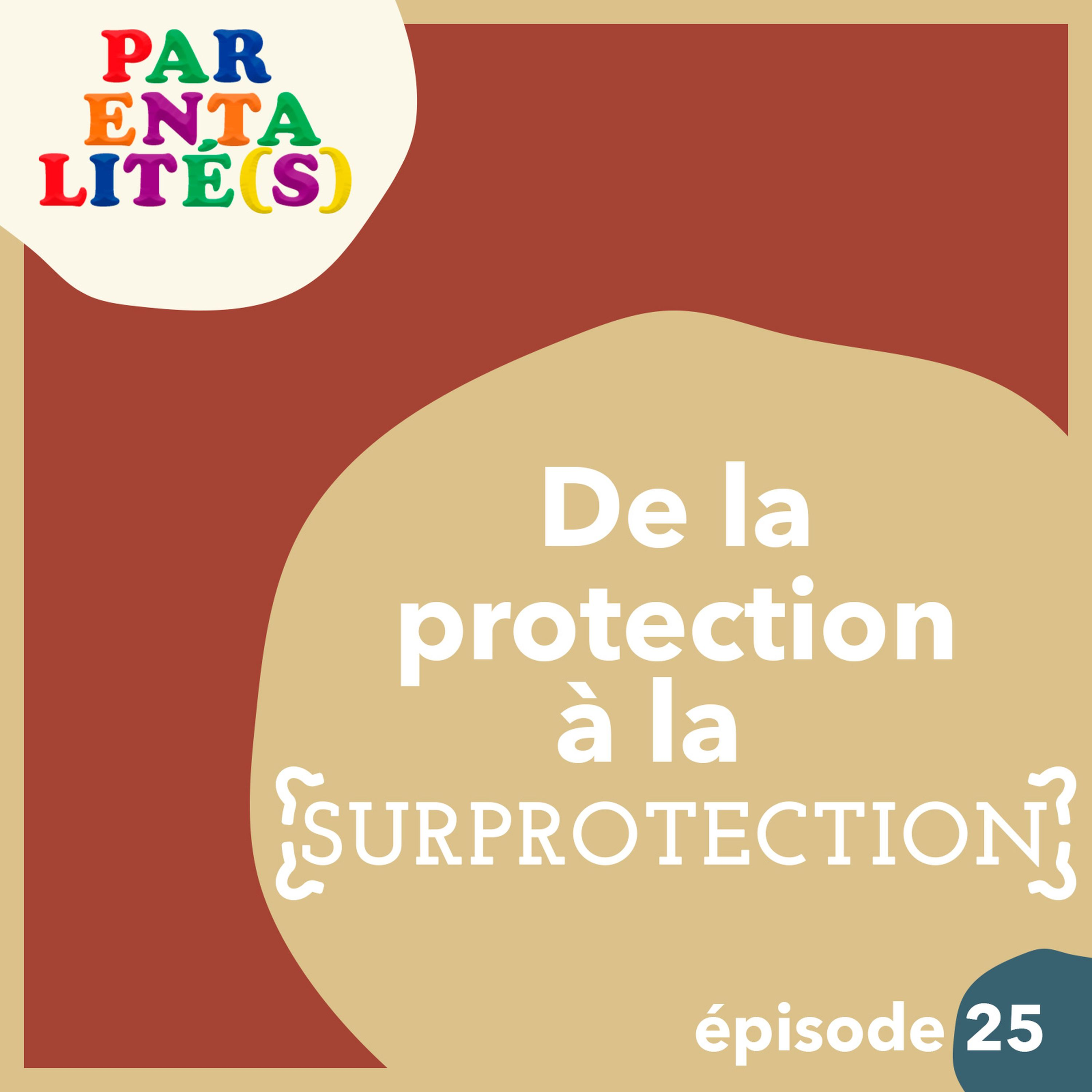 De la protection à la surprotection