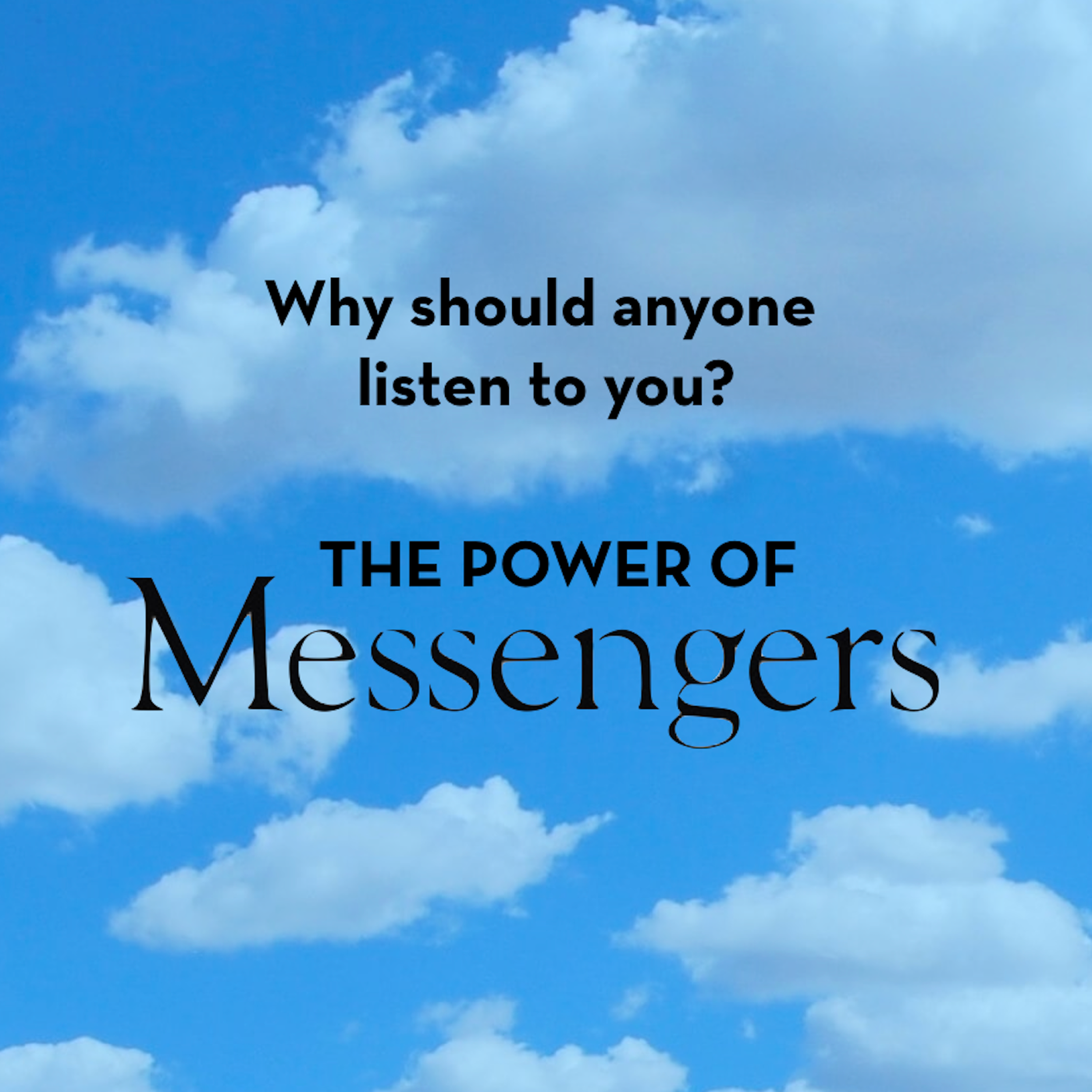 Why should anyone listen to you? The power of messengers