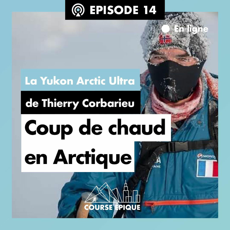 #14 Coup de chaud en Arctique, la Yukon Arctic Ultra de Thierry Corbarieu