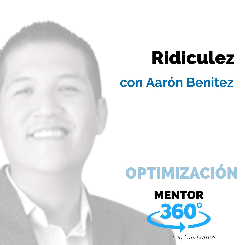 Ridiculez, con Aarón Benítez - OPTIMIZACIÓN - MENTOR360