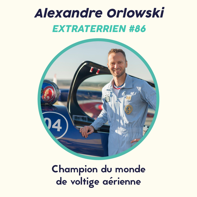 #86 Alexandre Orlowski - De pilote de chasse à champion du monde de voltige aérienne