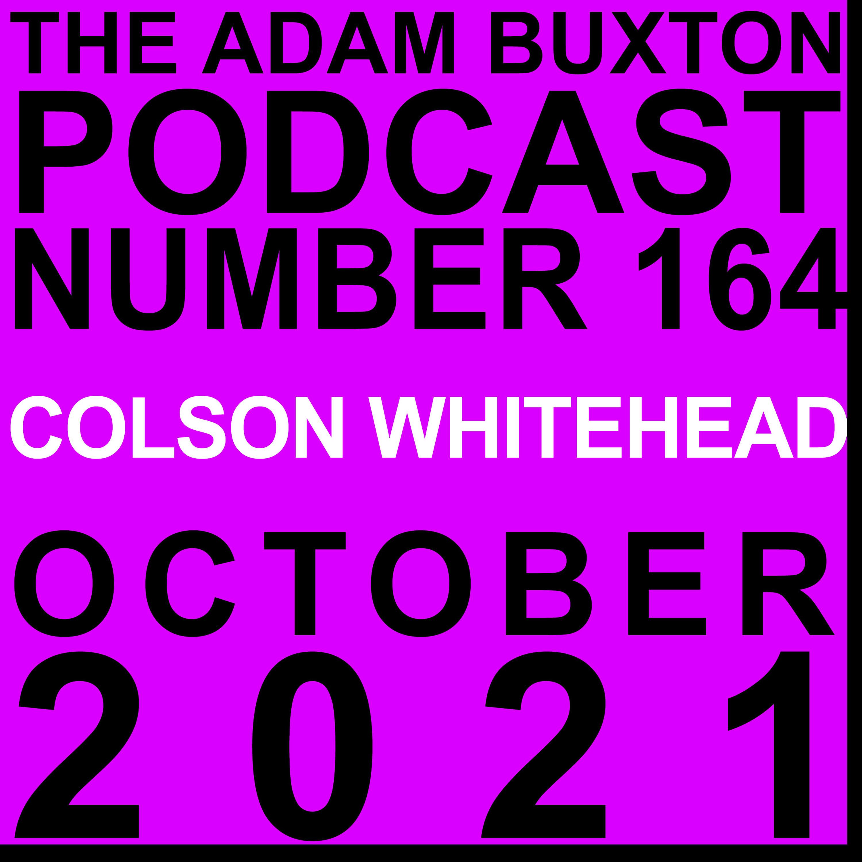 EP.164 - COLSON WHITEHEAD