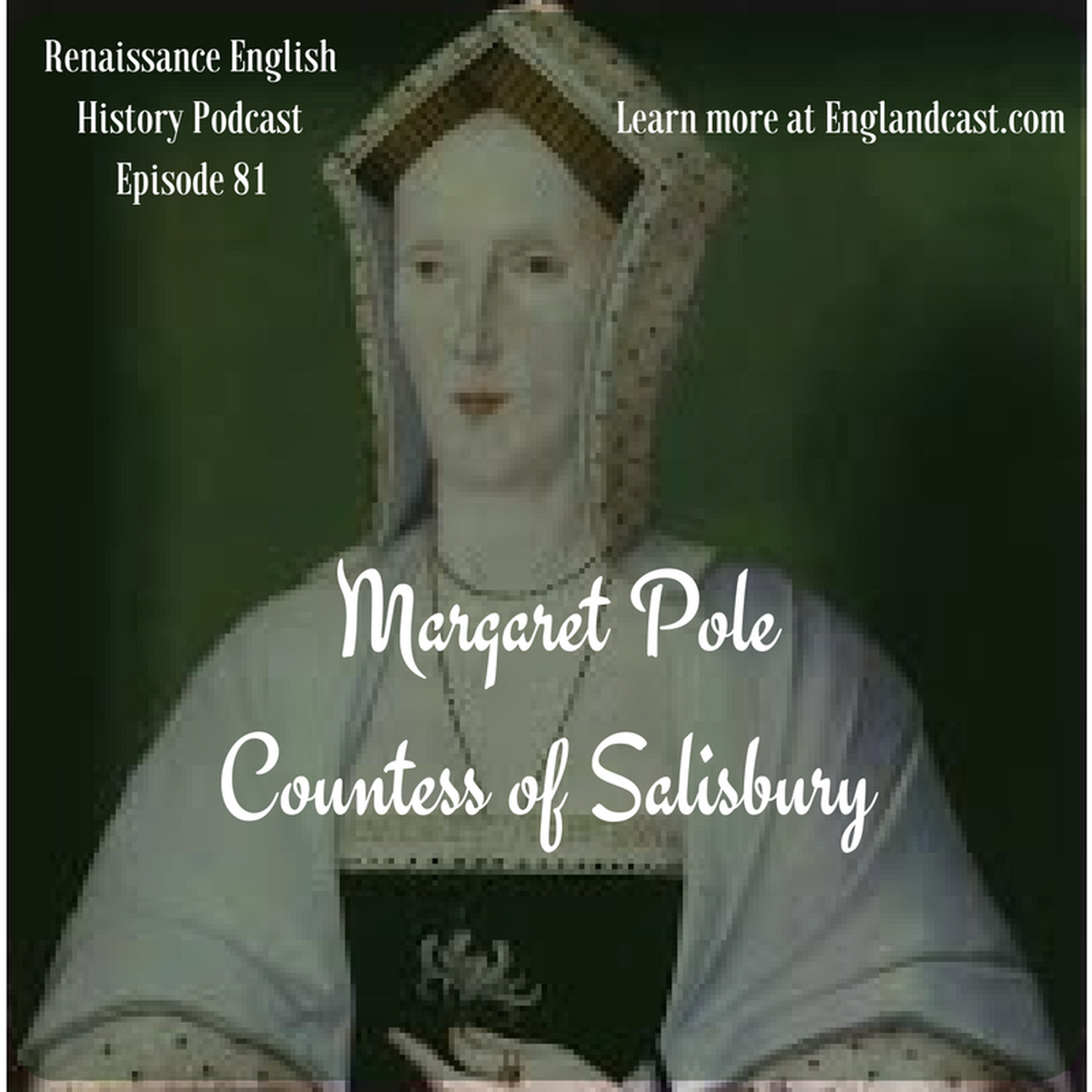 Episode 081: Tudor Times on Margaret Pole, Countess of Salisbury