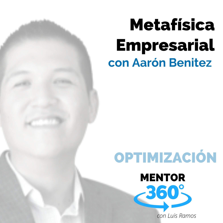 Metafísica Empresarial, con Aarón Benítez - OPTIMIZACIÓN - MENTOR360