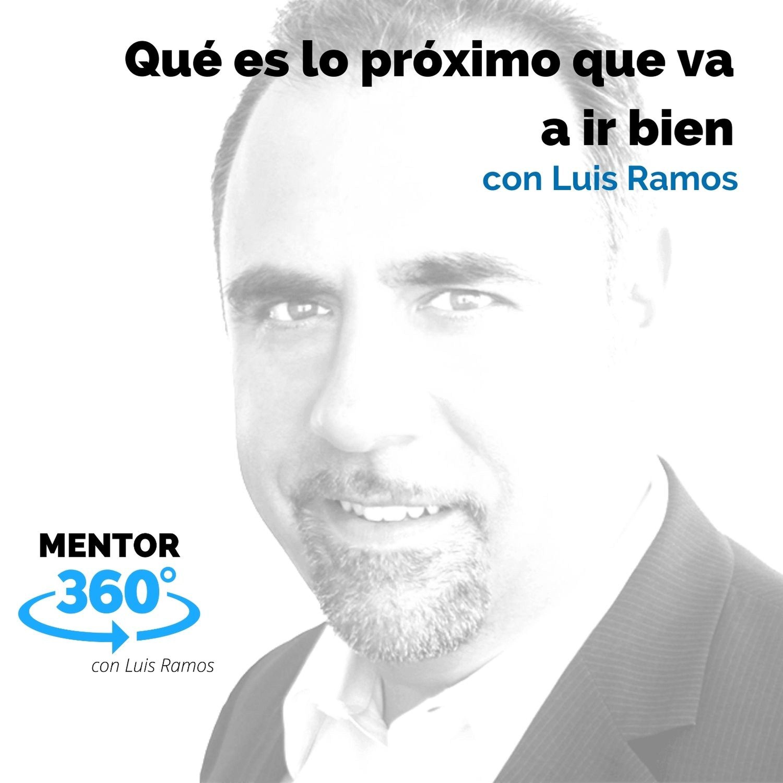 ¿Qué es lo próximo que va a ir bien?, con Luis Ramos - MENTOR360