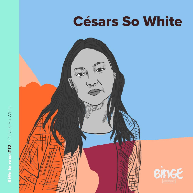 #12 - Césars So White