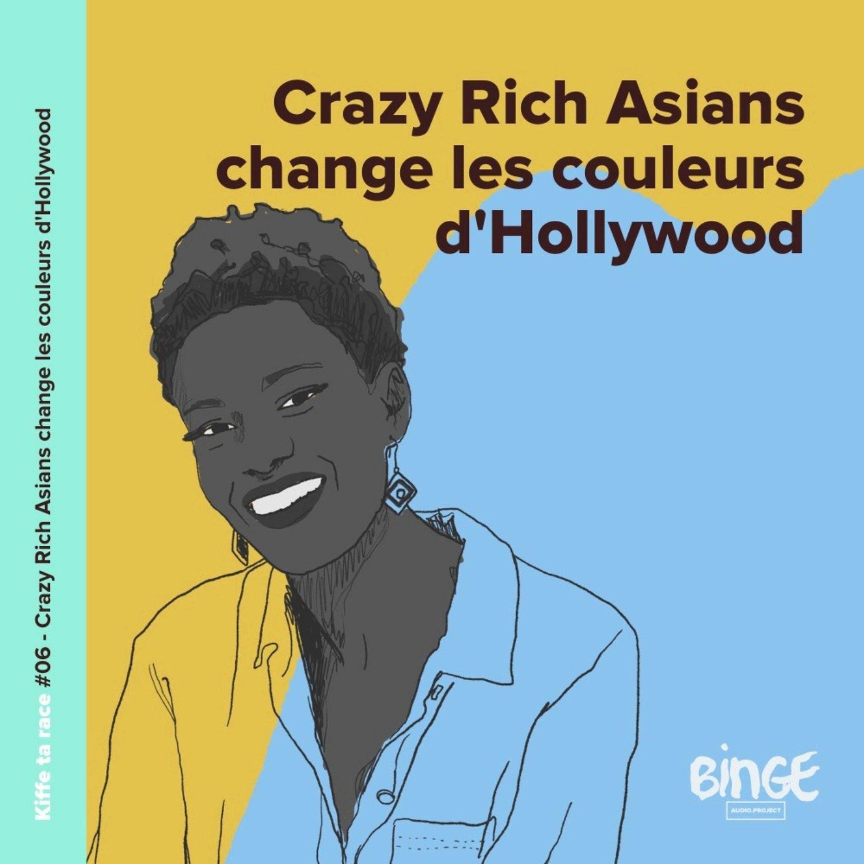 #06 - Crazy Rich Asians change les couleurs d'Hollywood