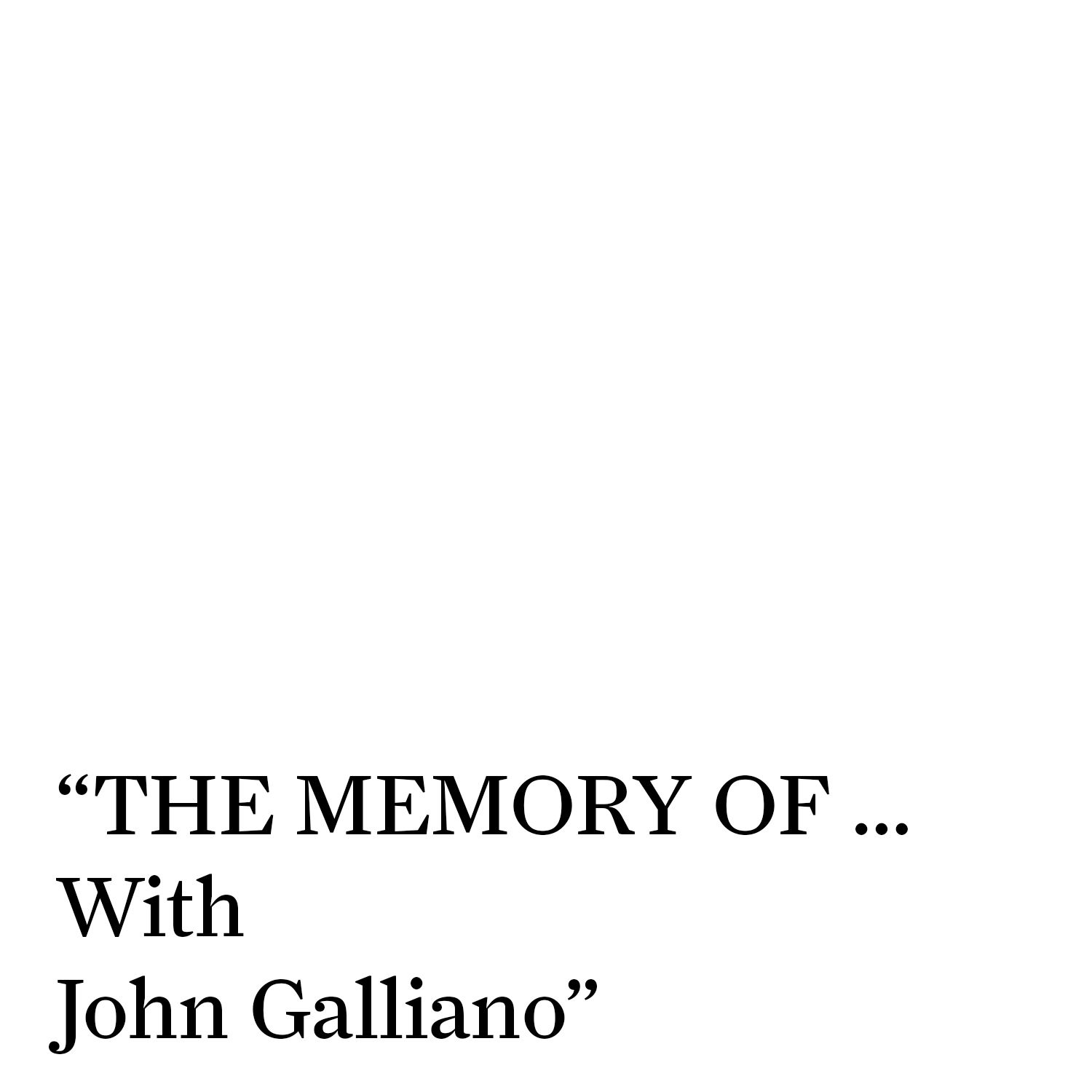 pretty nice 0516e 469ce THE MEMORY OF… With John Galliano. on Apple Podcasts