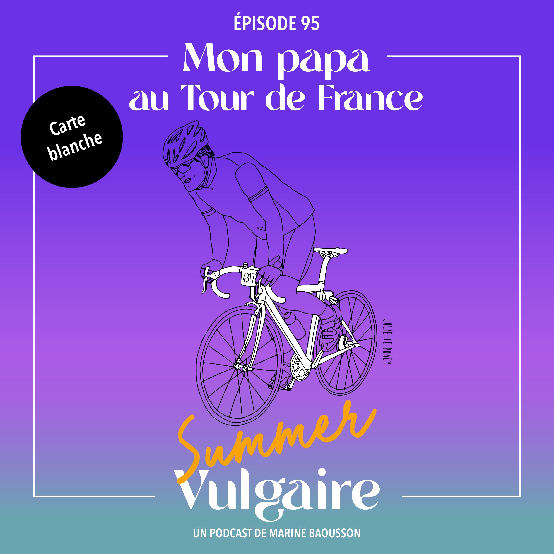 CARTE BLANCHE à MON PAPA au Tour de France