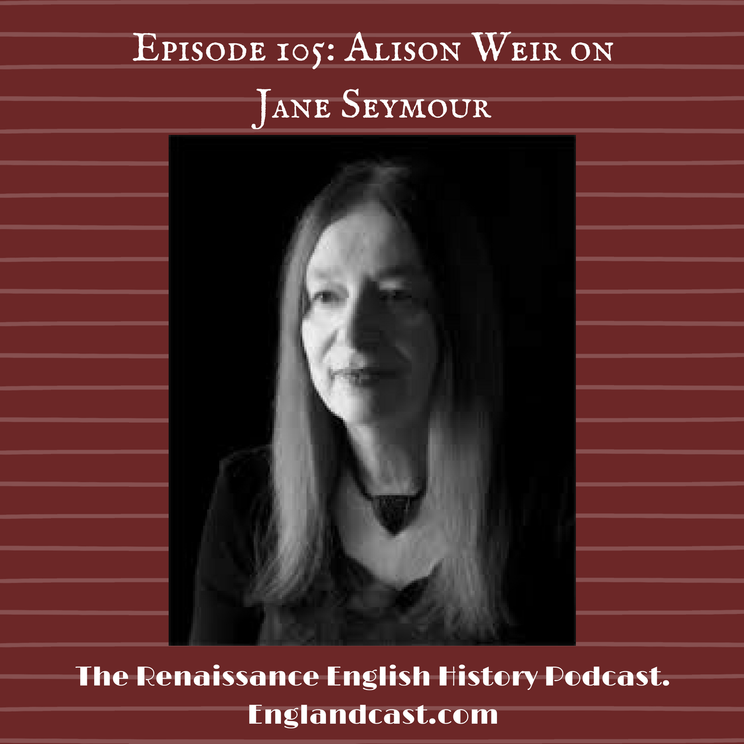 Episode 105 Historian Alison Weir on Jane Seymour