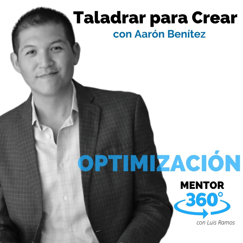 Taladrar para Crear, con Aarón Benítez - OPTIMIZACIÓN - MENTOR360